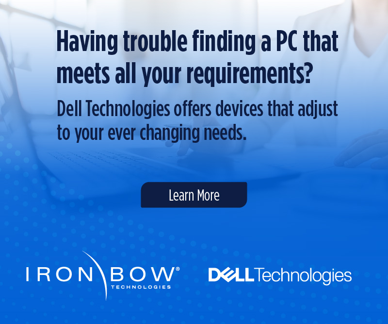 Dell Technologies offers devices that adjust to your ever changing needs.